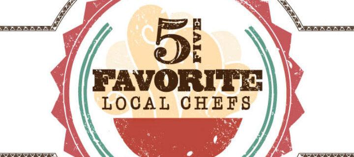 Five Favorite Local Chefs